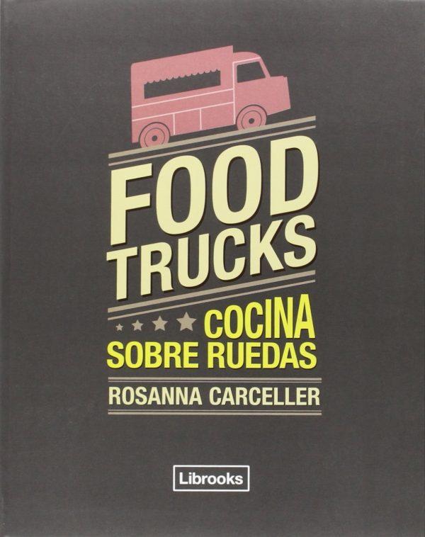 FOOD TRUCKS. Cocina sobre Ruedas